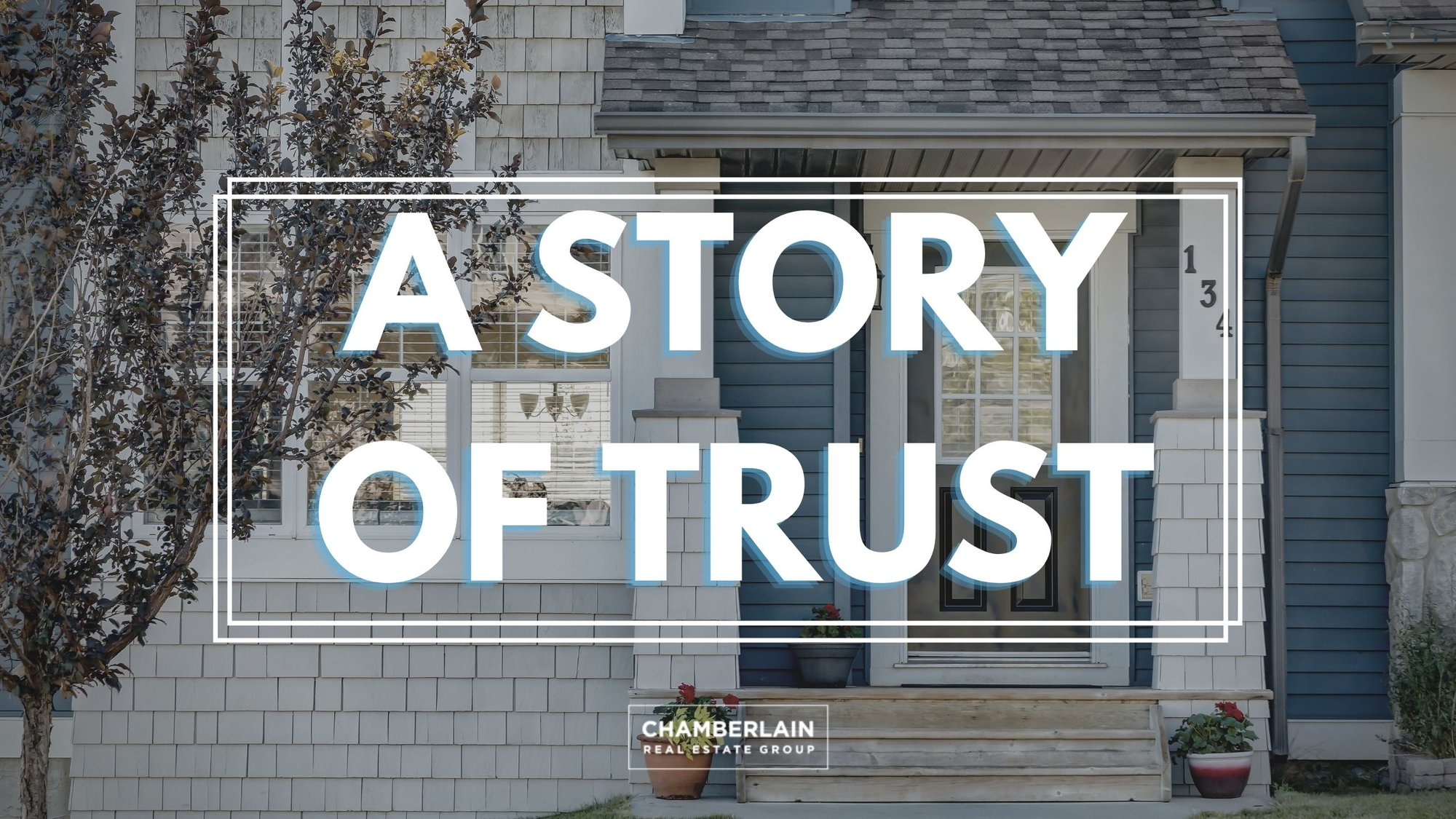 a_story_of_trust_chamberlain_real_estate_group