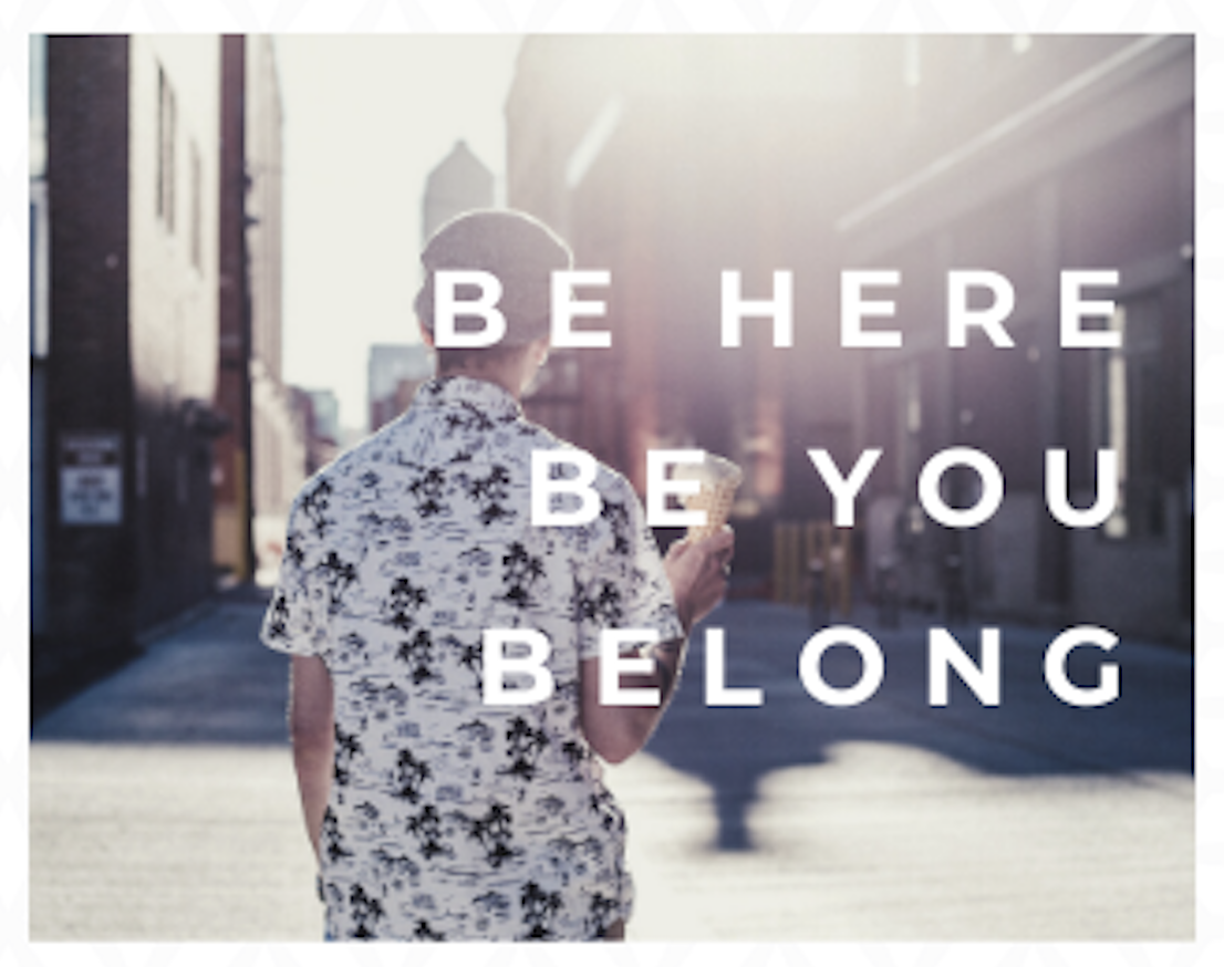 Be Here Be You Belong